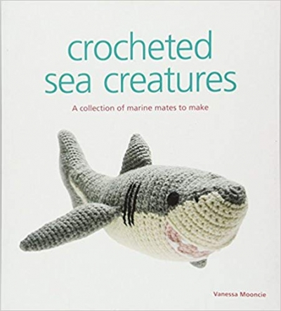 Crocheted Sea Creatures: A Collection of Marine Mates To Make by Vanessa Mooncie